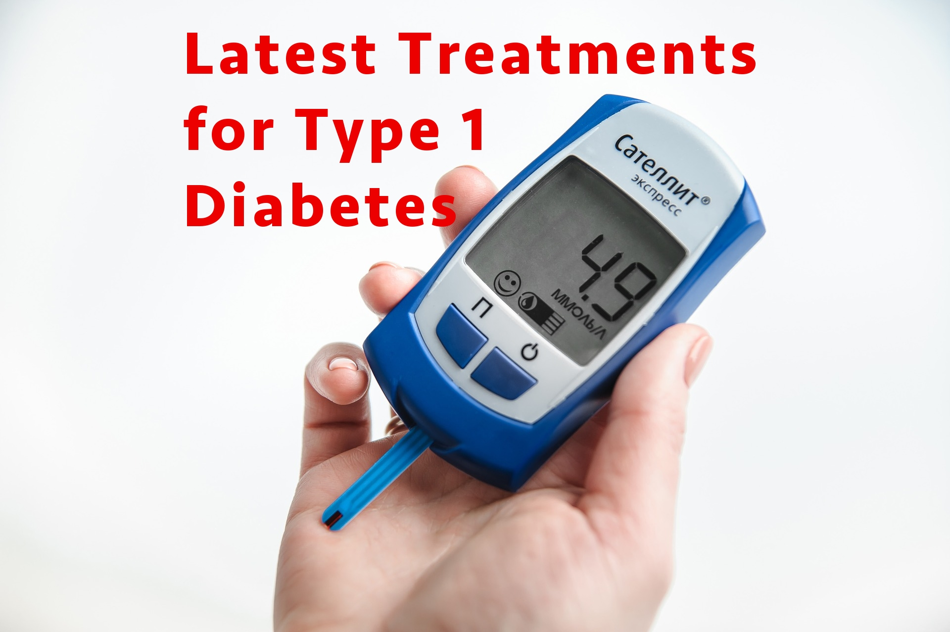 Latest Treatments for Type 1 Diabetes